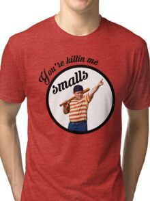 You're Killin' Me, Smalls Tri-blend T-Shirt