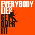 Everybody Lies by favoritedarknes