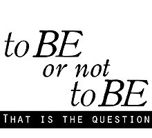 """""""to BE or not to BE"""" (The Classics Collection"""" Photographic Print"""