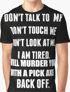 Don't Talk To Me, Touch Me, Or Look At Me- I'm Tired! (White over black) Graphic T-Shirt