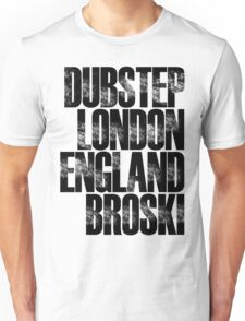 Dubstep London England Broski Unisex T-Shirt