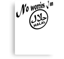 I am Halal ...no worries! Canvas Print