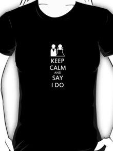 Keep Calm and Say I Do T-Shirt