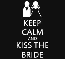 Keep calm and kiss the bride by Nick  Taylor