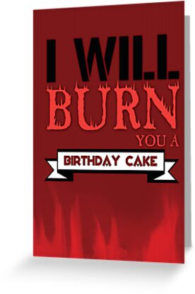 I'll Burn You A Birthday Cake. by KitsuneDesigns