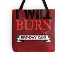 I'll Burn You A Birthday Cake. Tote Bag