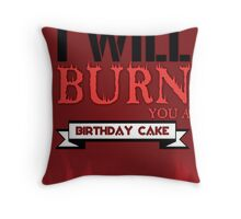 I'll Burn You A Birthday Cake. Throw Pillow