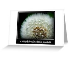A white fluffy dandylion is the kind you will need. Greeting Card. Greeting Card
