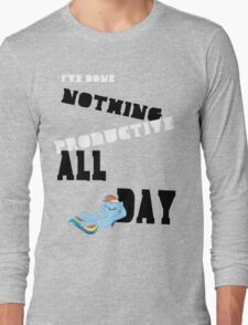 I've Done Nothing Productive All Day. Long Sleeve T-Shirt