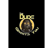 The Dude - Greets You Photographic Print