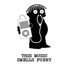 This Music Smells Funny by FC Designs