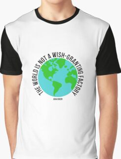 the world is not a wish granting factory - tfios Graphic T-Shirt