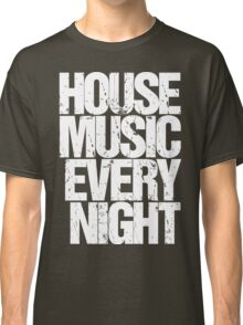 House Music Every Night Classic T-Shirt