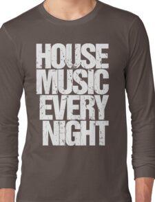 House Music Every Night Long Sleeve T-Shirt