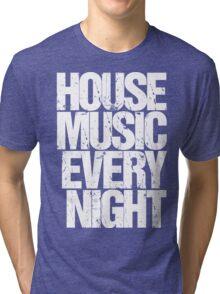 House Music Every Night Tri-blend T-Shirt