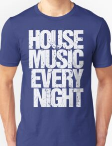 House Music Every Night Unisex T-Shirt