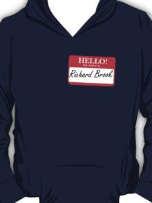 My Name is Richard Brook T-Shirt