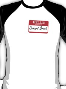 My Name is Richard Brook T-Shirt