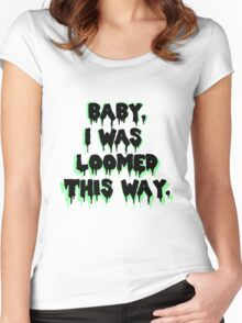 I was loomed this way. Women's Fitted Scoop T-Shirt