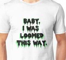 I was loomed this way. Unisex T-Shirt