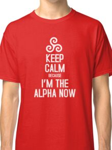Keep Calm Because I'm The Alpha Classic T-Shirt