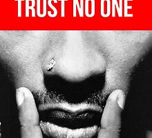 Trust No One by TupacSupreme