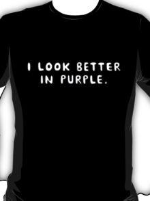 I look better in purple. T-Shirt