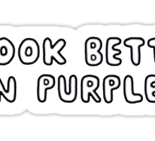 I look better in purple. Sticker