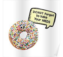 Donut forget to take your meds Poster