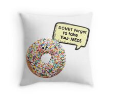 Donut forget to take your meds Throw Pillow