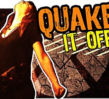 Quake it Off! by sarahmosc