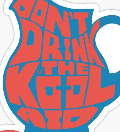Don't Drink the Kool-Aid by Tai's Tees Sticker