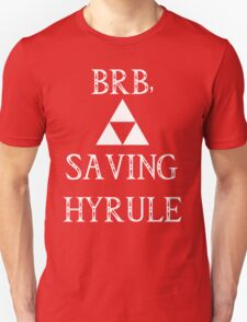 BRB- SAVING HYRULE Unisex T-Shirt