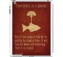 """Everybody is a genius..."" iPad Case/Skin"