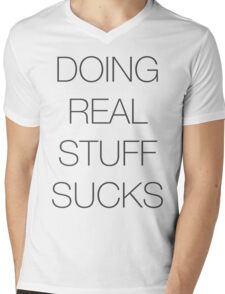 Doing real stuff sucks Mens V-Neck T-Shirt
