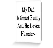 My Dad Is Smart Funny And He Loves Hamsters Greeting Card