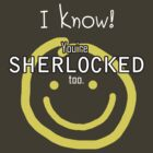SHERLOCK: I know! You're SHERLOCKED too2 by morigirl