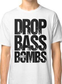 Drop Bass Not Bombs Pt. II  Classic T-Shirt