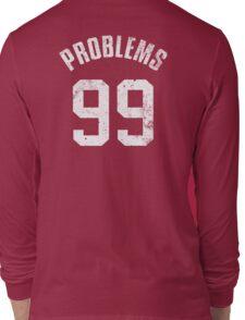99 PROBLEMS Long Sleeve T-Shirt