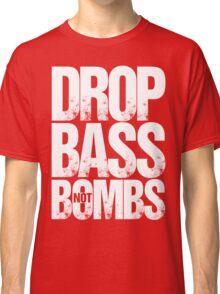 Drop Bass Not Bombs Pt. II (white) Classic T-Shirt