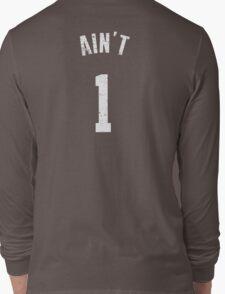 AIN'T ONE  Long Sleeve T-Shirt