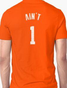 AIN'T ONE  Unisex T-Shirt