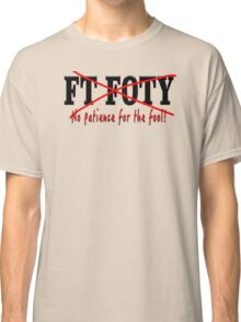 FT FOTY No patience for the fool! Classic T-Shirt