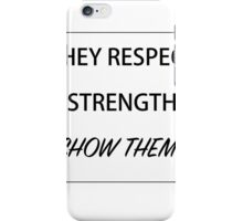 THEY RESPECT STRENGTH, lets show them ours iPhone Case/Skin