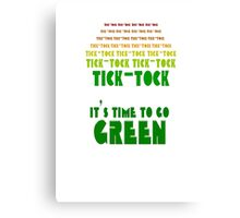 Tick Tock: It's Time to Go Green Canvas Print