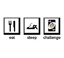eat, sleep, challenge (+4 uno card game) Photographic Print