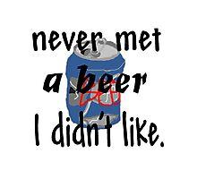never met a beer Photographic Print