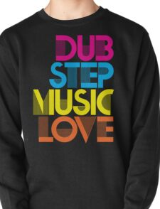 Dubstep Music Love Pullover