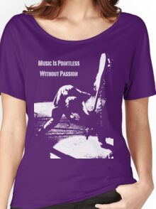 Music Is Pointless Without Passion Women's Relaxed Fit T-Shirt