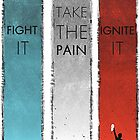 FIGHT IT TAKE THE PAIN IGNITE IT by Josh25